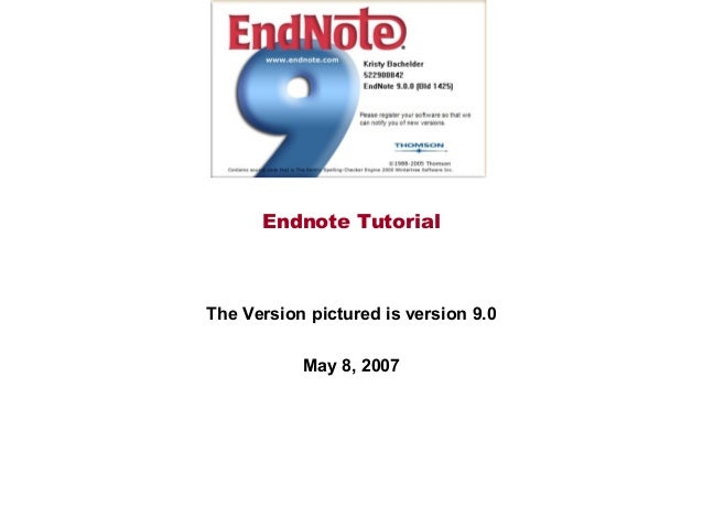 Endnote TutorialThe Version pictured is version 9.0           May 8, 2007
