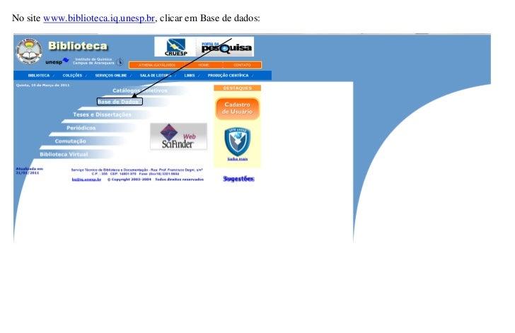 No site www.biblioteca.iq.unesp.br, clicar em Base de dados: