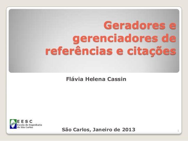 Geradores e     gerenciadores dereferências e citações   Flávia Helena Cassin  São Carlos, Janeiro de 2013   1