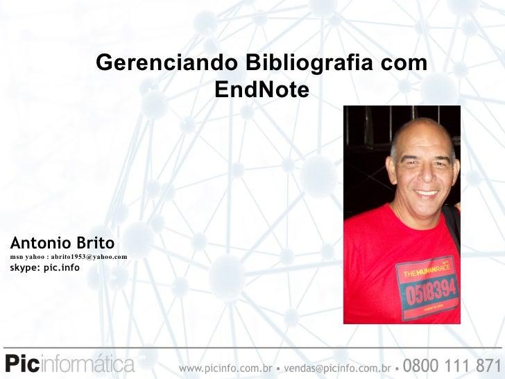 Gerenciando Bibliografia com                                EndNoteAntonio Britomsn yahoo : abrito1953@yahoo.comskype: pic...