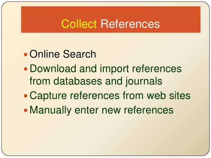Collect References<br />Online Search<br />Download and import references from databases and journals<br />Capturereferenc...