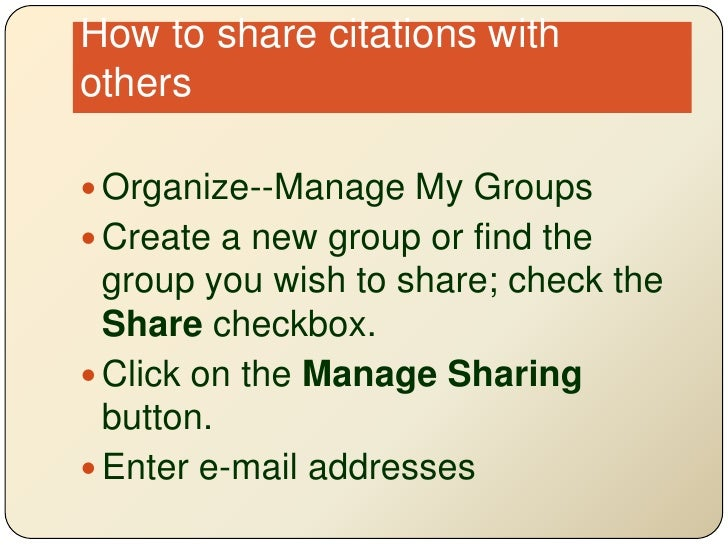 How to share citations with others<br />Organize--Manage My Groups<br />Create a new group or find the group you wish to s...