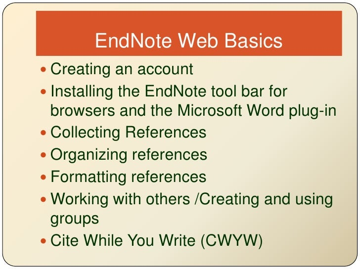 EndNote Web Basics<br />Creating an account<br />Installing the EndNote tool bar for browsers and the Microsoft Word plug-...