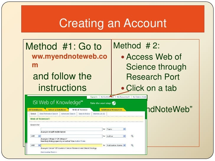 Creating an Account<br />Method  #1: Go to ww.myendnoteweb.com<br />and follow the instructions <br />Method  # 2:<br />Ac...