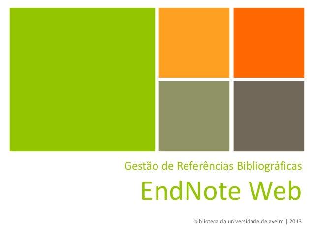 Gestão de Referências Bibliográficas EndNote Web biblioteca da universidade de aveiro | 2013