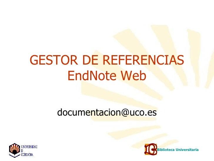 GESTOR DE REFERENCIAS      EndNote Web     documentacion@uco.es                             Biblioteca Universitaria