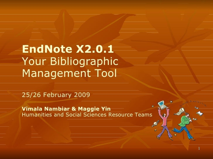 EndNote X2.0.1 Your Bibliographic Management Tool 25/26 February 2009 Vimala Nambiar & Maggie Yin Humanities and Social Sc...