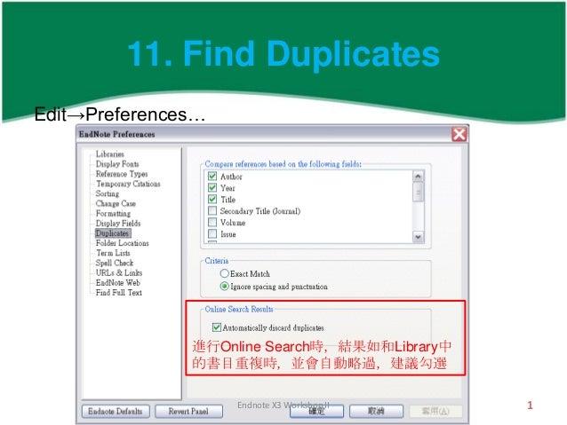11. Find DuplicatesEdit→Preferences…               進行Online Search時,結果如和Library中               的書目重複時,並會自動略過,建議勾選         ...