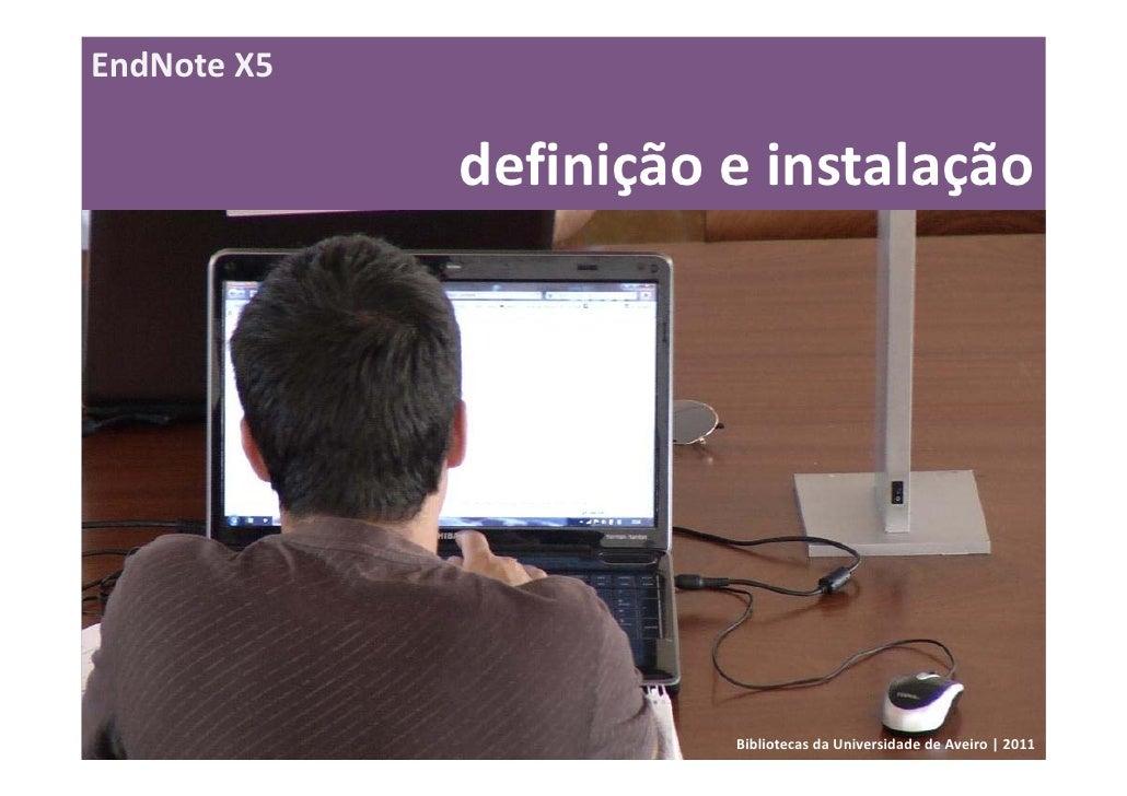 EndNoteX5             definiçãoeinstalação                       BibliotecasdaUniversidadedeAveiro 2011