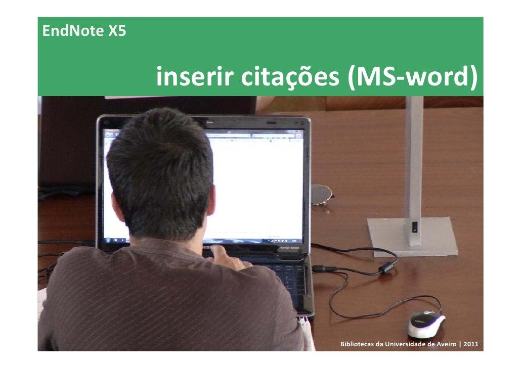 EndNoteX5             inserircitações(MS‐word)                           BibliotecasdaUniversidadedeAveiro|2011