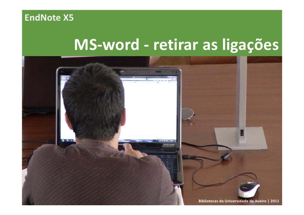 EndNoteX5             MS‐word‐ retirarasligações                              BibliotecasdaUniversidadedeAveiro|...