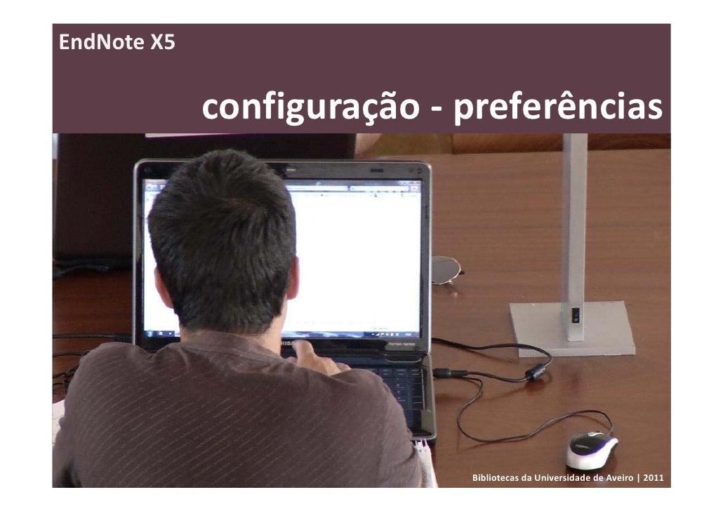 EndNoteX5             configuração‐ preferências                            BibliotecasdaUniversidadedeAveiro|2011