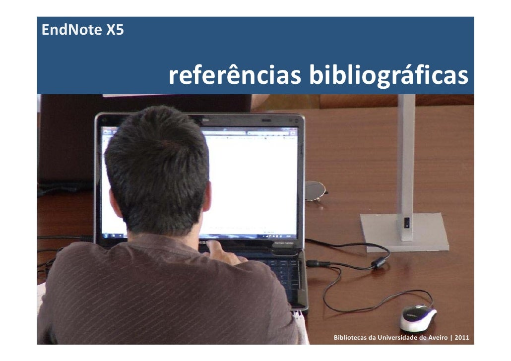 EndNoteX5             referênciasbibliográficas                           BibliotecasdaUniversidadedeAveiro|2011