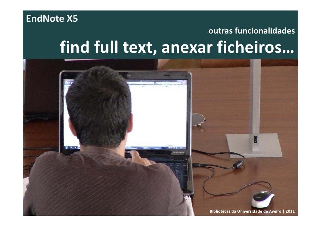 EndNoteX5                           outrasfuncionalidades      findfulltext,anexarficheiros…                      ...