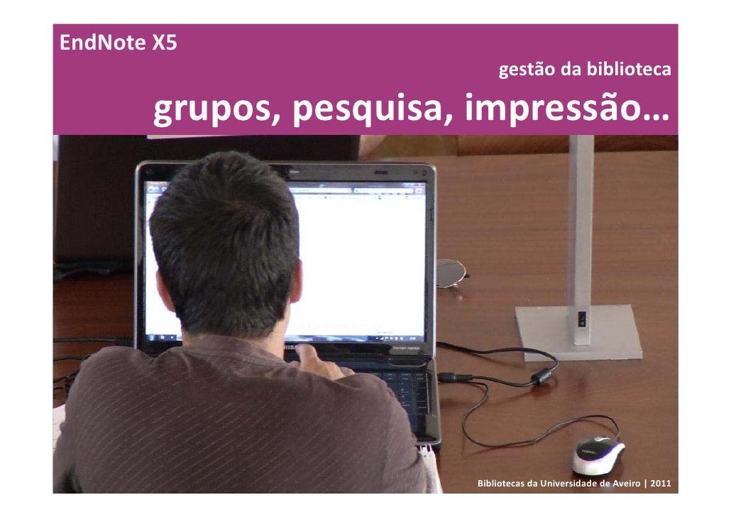 EndNoteX5                            gestãodabiblioteca       grupos,pesquisa,impressão…                        Bibl...