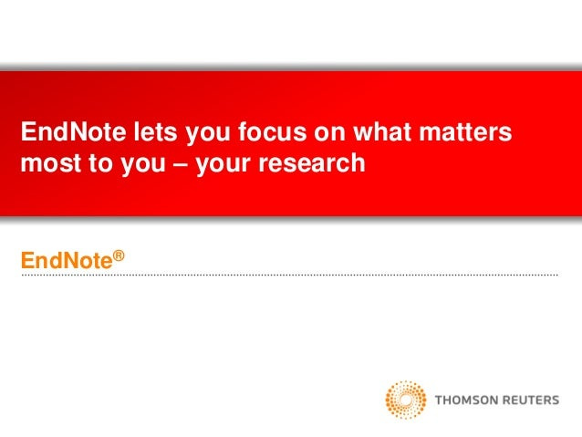 EndNote®EndNote lets you focus on what mattersmost to you – your research