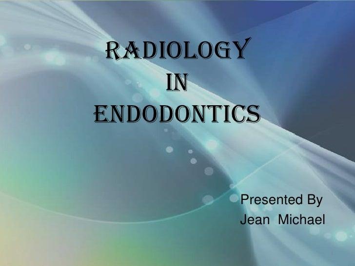 RADIOLOGY     INENDODONTICs         Presented By         Jean Michael                        1