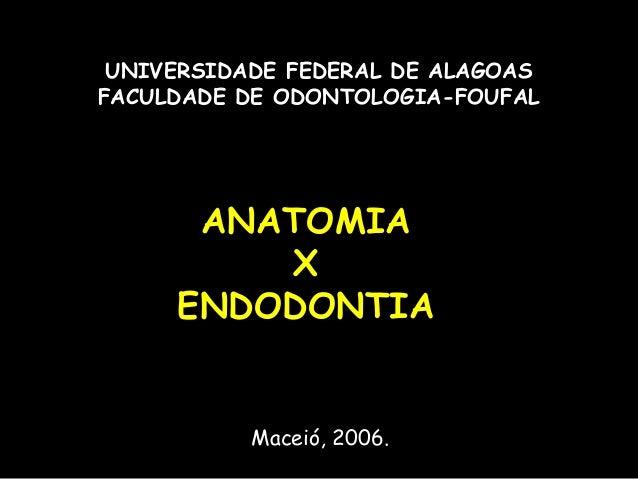 UNIVERSIDADE FEDERAL DE ALAGOASFACULDADE DE ODONTOLOGIA-FOUFAL      ANATOMIA         X     ENDODONTIA           Maceió, 20...