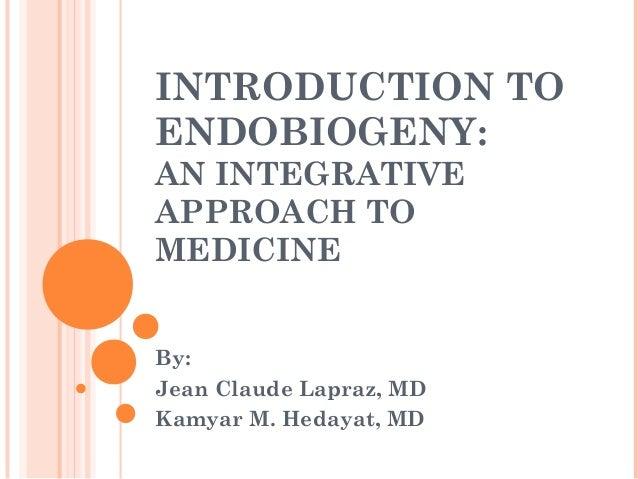 INTRODUCTION TOENDOBIOGENY:AN INTEGRATIVEAPPROACH TOMEDICINEBy:Jean Claude Lapraz, MDKamyar M. Hedayat, MD