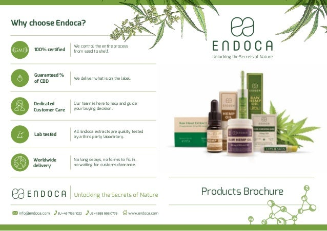 Products Brochure Why choose Endoca? We control the entire process from seed to shelf.100% certified Guaranteed % of CBD De...