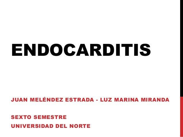 ENDOCARDITIS JUAN MELÉNDEZ ESTRADA - LUZ MARINA MIRANDA SEXTO SEMESTRE UNIVERSIDAD DEL NORTE
