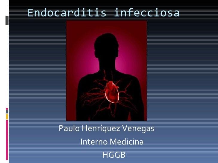 Endocarditis infecciosa <ul><li>Paulo Henríquez Venegas </li></ul><ul><li>Interno Medicina </li></ul><ul><li>HGGB </li></ul>