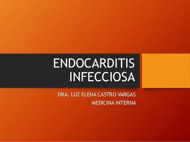 ENDOCARDITIS INFECCIOSA DRA. LUZ ELENA CASTRO VARGAS  MEDICINA INTERNA