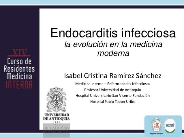 Endocarditis infecciosa  la evolución en la medicina           moderna  Isabel Cristina Ramírez Sánchez     Medicina Inter...