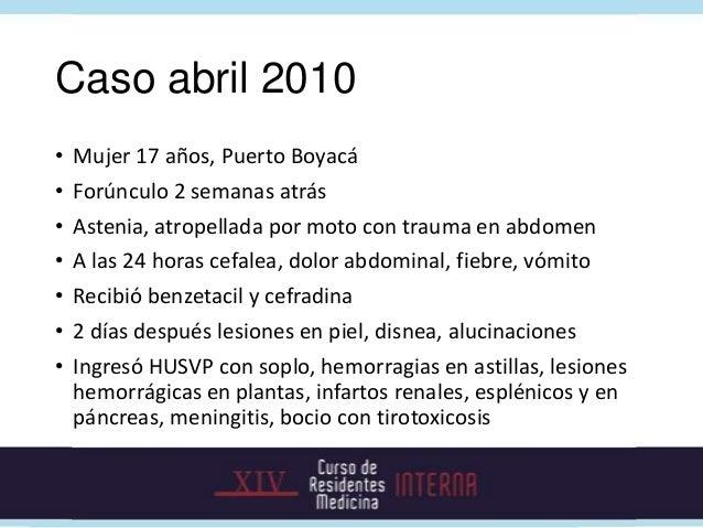 Caso abril 2010•   Mujer 17 años, Puerto Boyacá•   Forúnculo 2 semanas atrás•   Astenia, atropellada por moto con trauma e...