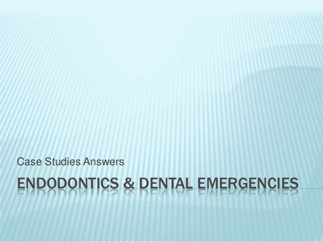 ENDODONTICS & DENTAL EMERGENCIES Case Studies Answers