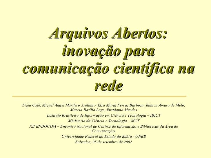 Arquivos Abertos: inovação para comunicação científica na rede Ligia Café, Miguel Angel Márdero Arellano, Elza Maria Ferra...