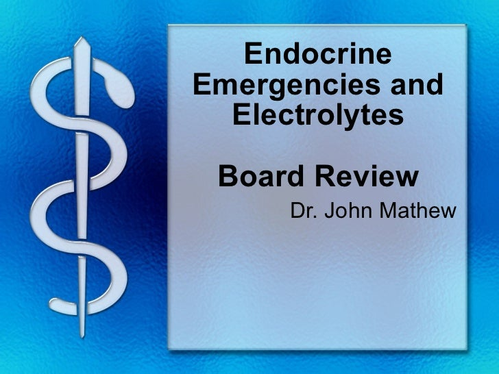 Endocrine Emergencies and Electrolytes Board Review Dr. John Mathew