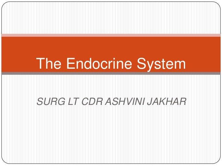 The Endocrine System<br />SURG LT CDR ASHVINI JAKHAR<br />