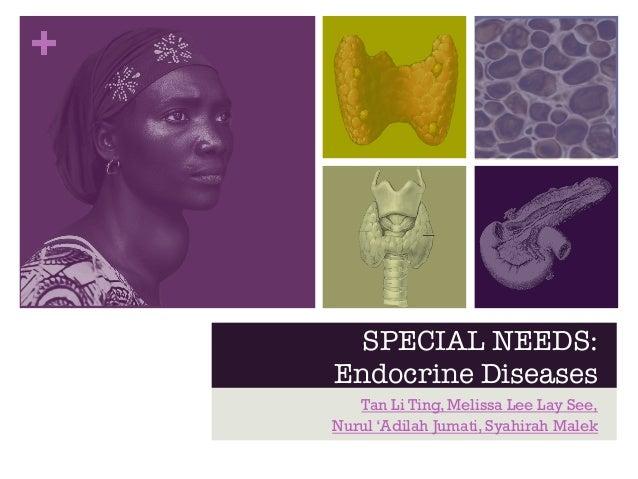 +  SPECIAL NEEDS:!  Endocrine Diseases  Tan Li Ting, Melissa Lee Lay See,  Nurul 'Adilah Jumati, Syahirah Malek
