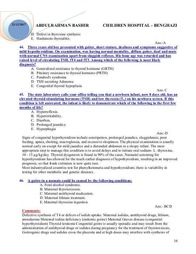 ABDULRAHMAN BASHIR CHILDREN HOSPITAL - BENGHAZI 16 22/12/2017 D. Defect in thyroxine synthesis E. Hashimoto thyroiditis. A...
