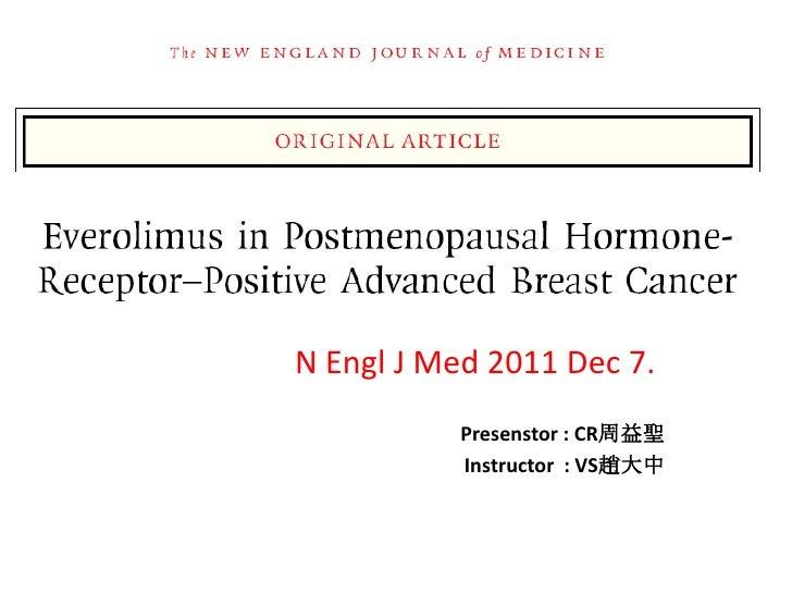 Everolimus in Postmenopausal Hormone-Receptor–Positive   Advanced Breast Cancer        N Engl J Med 2011 Dec 7.           ...