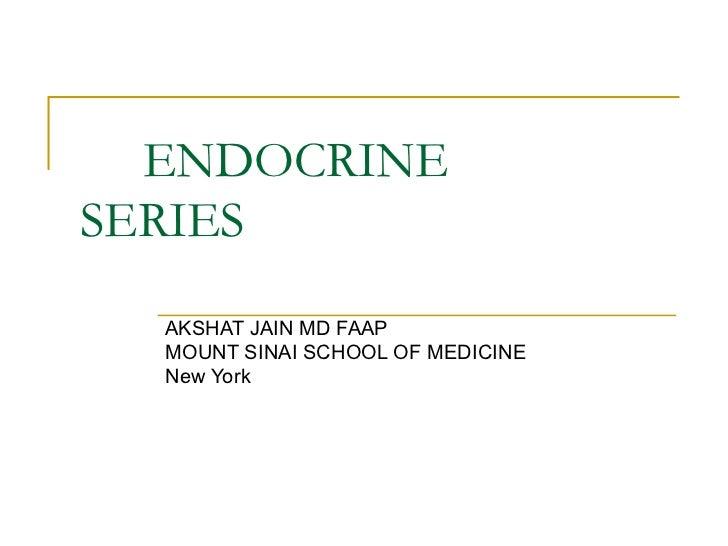 ENDOCRINE  SERIES  AKSHAT JAIN MD FAAP MOUNT SINAI SCHOOL OF MEDICINE  New York