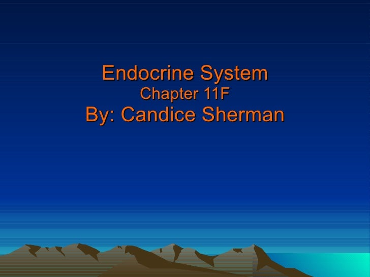 Endocrine System Chapter 11F By: Candice Sherman