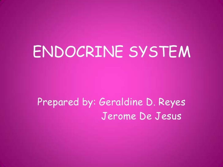 ENDOCRINE SYSTEMPrepared by: Geraldine D. Reyes             Jerome De Jesus