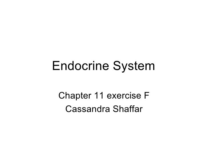 Endocrine System  Chapter 11 exercise F  Cassandra Shaffar