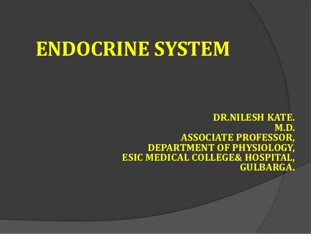 ENDOCRINE SYSTEM DR.NILESH KATE. M.D. ASSOCIATE PROFESSOR, DEPARTMENT OF PHYSIOLOGY, ESIC MEDICAL COLLEGE& HOSPITAL, GULBA...