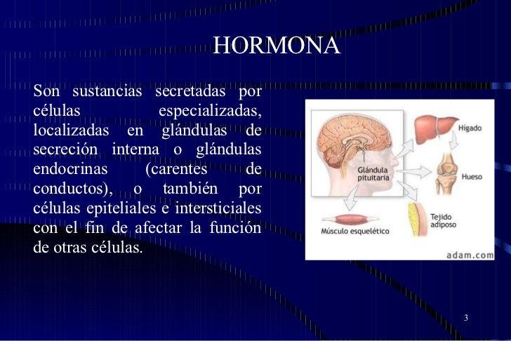 HORMONA Son sustancias secretadas por células especializadas, localizadas en glándulas de secreción interna o glándulas en...