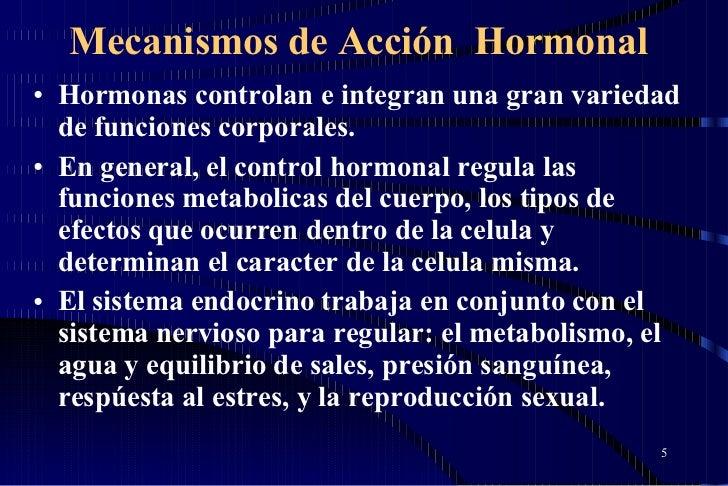 Mecanismos de Acción  Hormonal <ul><li>Hormonas controlan e integran una gran variedad de funciones corporales.  </li></ul...