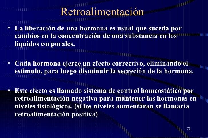 Retroalimentación <ul><li>La liberación de una hormona es usual que suceda por cambios en la concentración de una substanc...