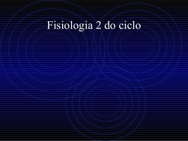 Fisiologia 2 do ciclo