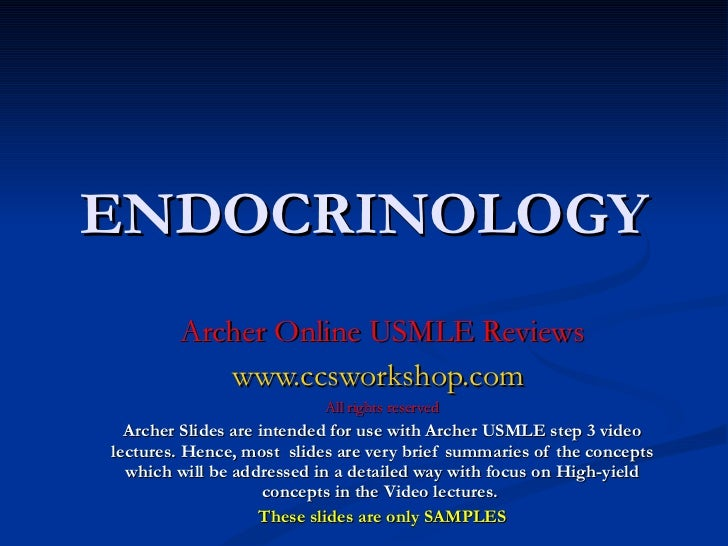ENDOCRINOLOGY Archer Online USMLE Reviews www.ccsworkshop.com   All rights reserved Archer Slides are intended for use wit...