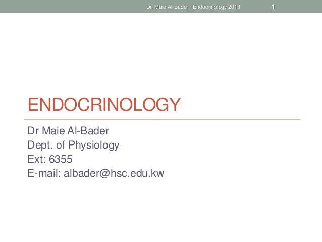 Dr. Maie Al-Bader - Endocrinology 2013   1ENDOCRINOLOGYDr Maie Al-BaderDept. of PhysiologyExt: 6355E-mail: albader@hsc.edu...