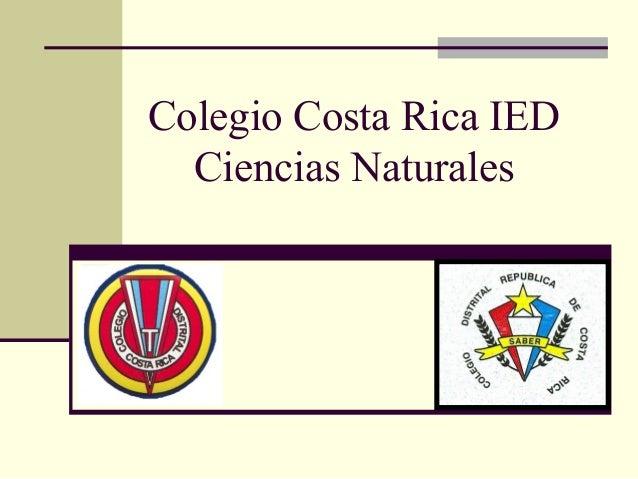 Colegio Costa Rica IED  Ciencias Naturales