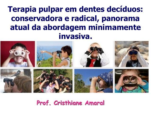 Terapia pulpar em dentes decíduos: conservadora e radical, panorama atual da abordagem minimamente invasiva. Prof. Cristhi...