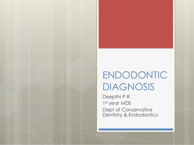 ENDODONTIC DIAGNOSIS Deepthi P.R. 1st year MDS Dept of Conservative Dentistry & Endodontics